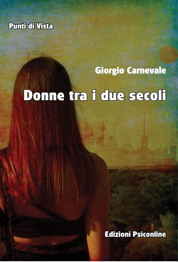 Donne tra i due secoli, il nuovo saggio di Giorgio Carnevale è in libreria